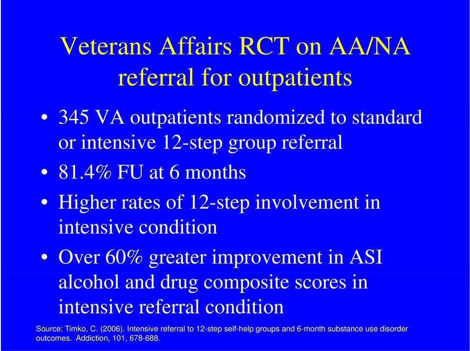 4% FU at 6 months Higher ih rates of f12-step involvement in intensive condition o Over 60% greater improvement in