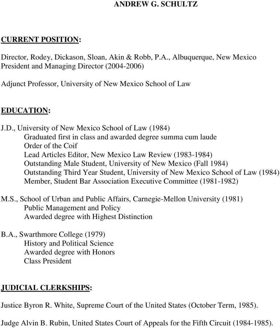 Male Student, University of New Mexico (Fall 1984) Outstanding Third Year Student, University of New Mexico School of Law (1984) Member, Student Bar Association Executive Committee (1981-1982) M.S., School of Urban and Public Affairs, Carnegie-Mellon University (1981) Public Management and Policy Awarded degree with Highest Distinction B.