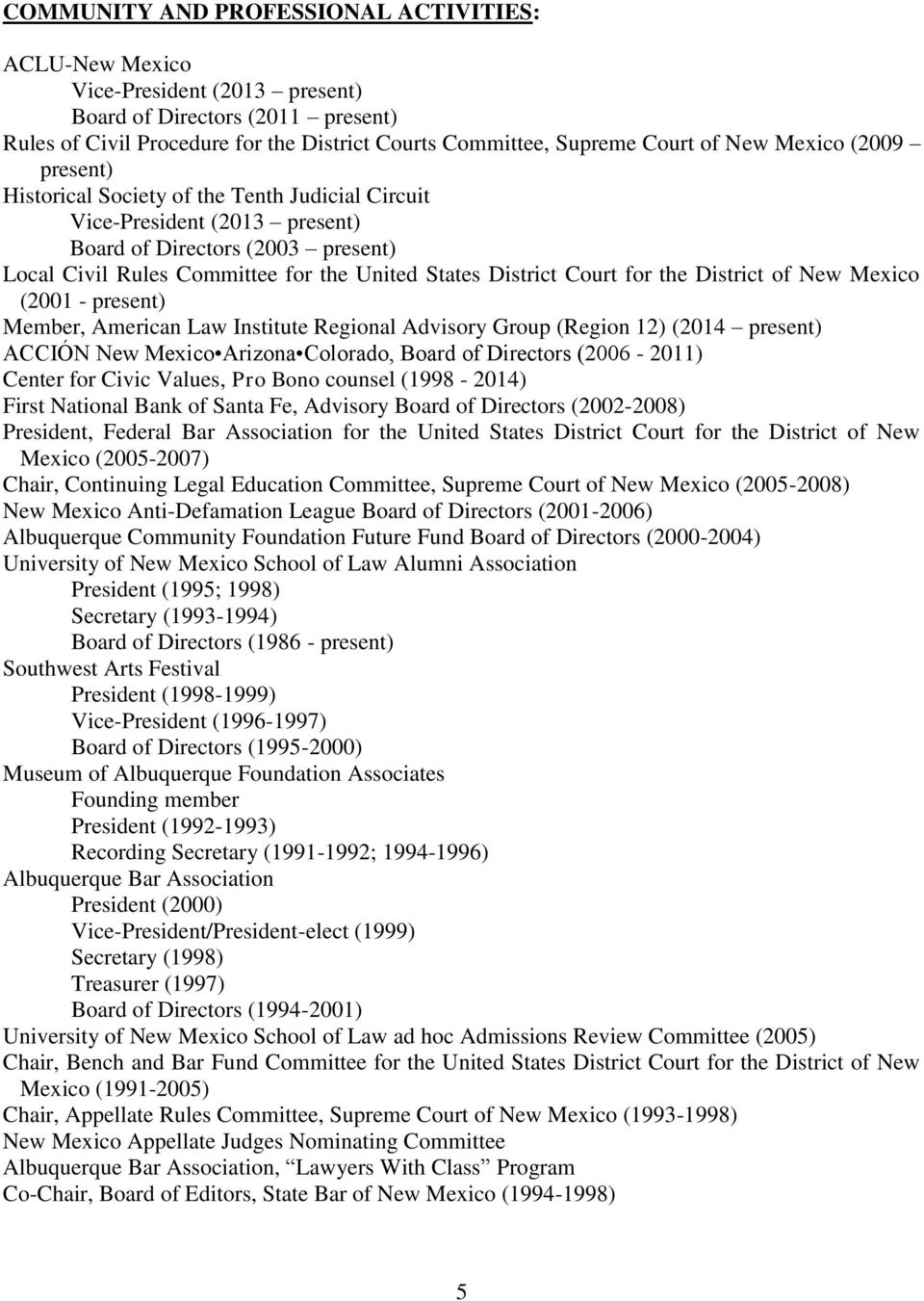 for the District of New Mexico (2001 - present) Member, American Law Institute Regional Advisory Group (Region 12) (2014 present) ACCIÓN New Mexico Arizona Colorado, Board of Directors (2006-2011)