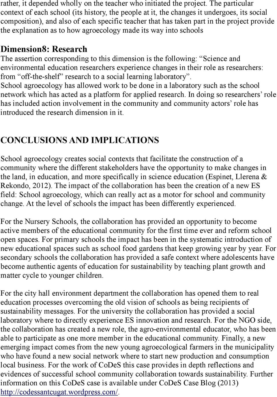 the explanation as to how agroecology made its way into schools Dimension8: Research The assertion corresponding to this dimension is the following: Science and environmental education researchers