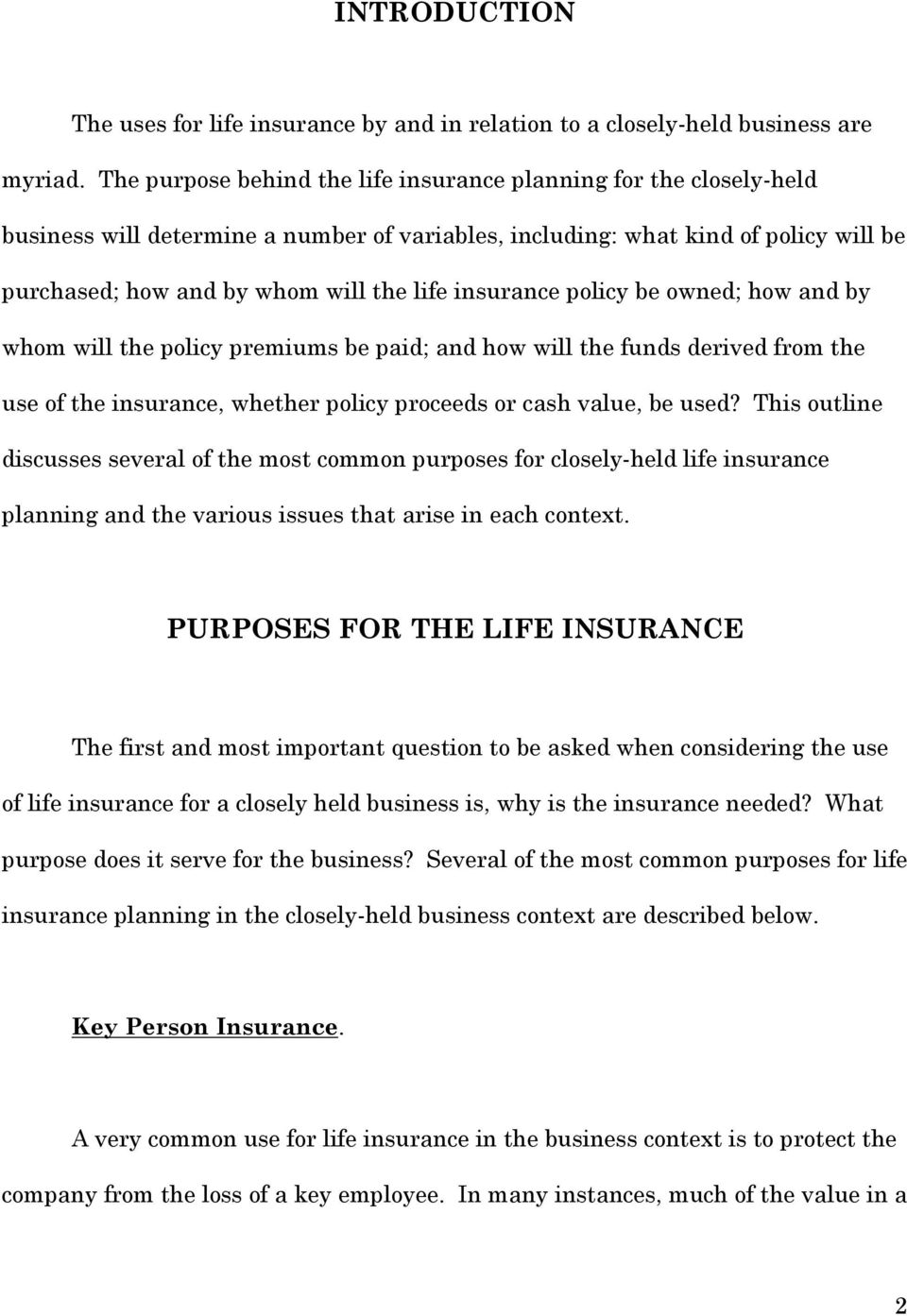 insurance policy be owned; how and by whom will the policy premiums be paid; and how will the funds derived from the use of the insurance, whether policy proceeds or cash value, be used?