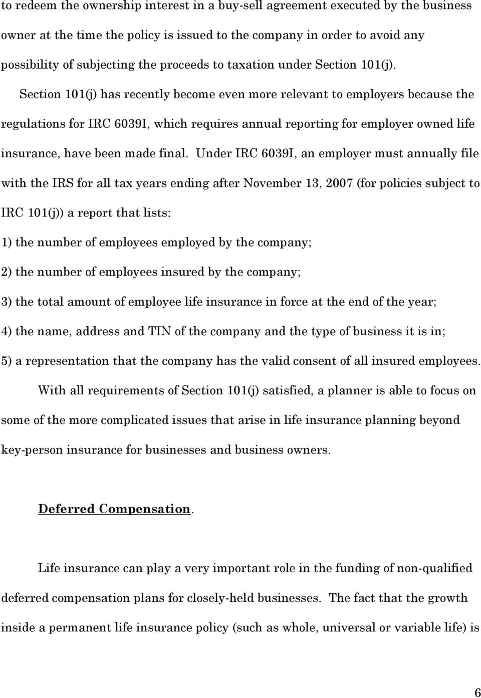 Section 101(j) has recently become even more relevant to employers because the regulations for IRC 6039I, which requires annual reporting for employer owned life insurance, have been made final.