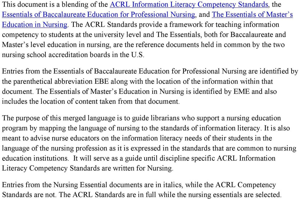 The ACRL Standards provide a framework for teaching information competency to students at the university level and The Essentials, both for Baccalaureate and Master s level education in nursing, are