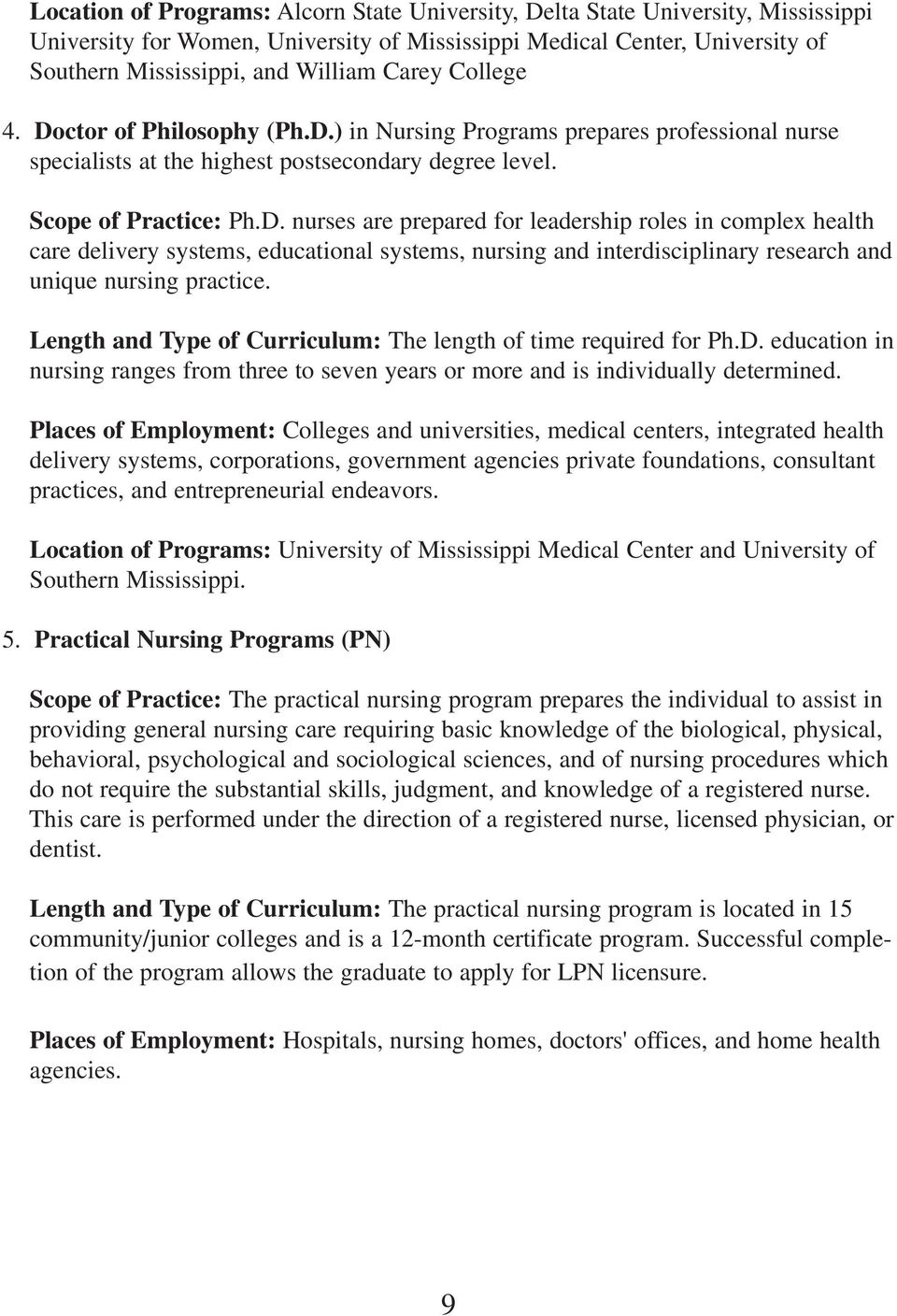 Length and Type of Curriculum: The length of time required for Ph.D. education in nursing ranges from three to seven years or more and is individually determined.