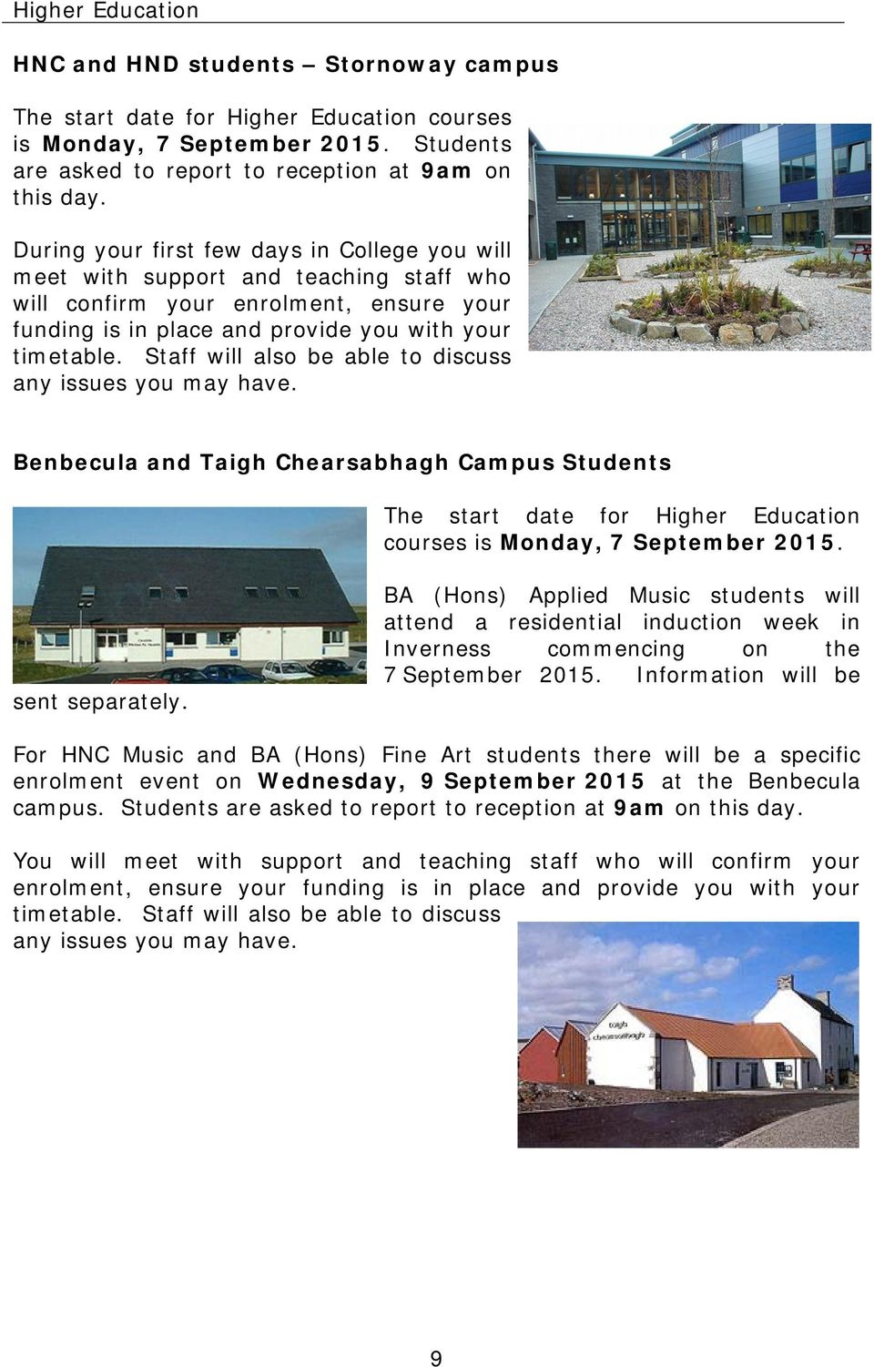 Staff will also be able to discuss any issues you may have. Benbecula and Taigh Chearsabhagh Campus Students The start date for Higher Education courses is Monday, 7 September 2015. sent separately.