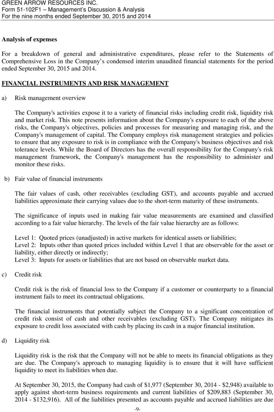 FINANCIAL INSTRUMENTS AND RISK MANAGEMENT a) Risk management overview The Company's activities expose it to a variety of financial risks including credit risk, liquidity risk and market risk.