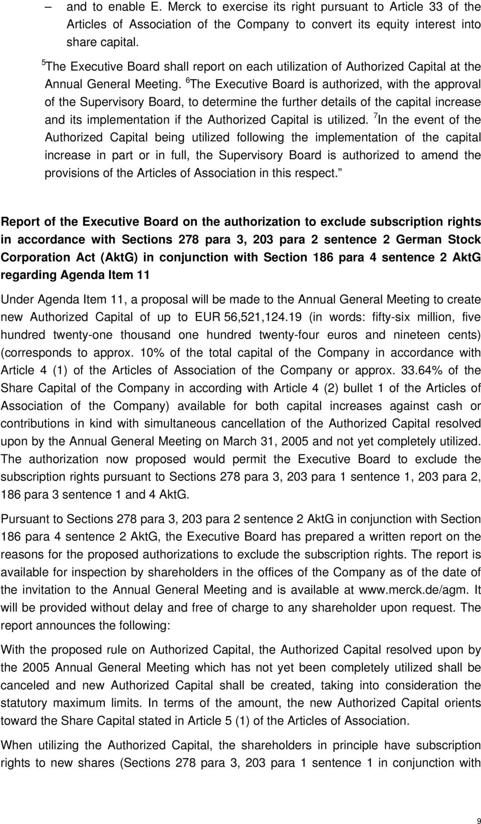 6 The Executive Board is authorized, with the approval of the Supervisory Board, to determine the further details of the capital increase and its implementation if the Authorized Capital is utilized.