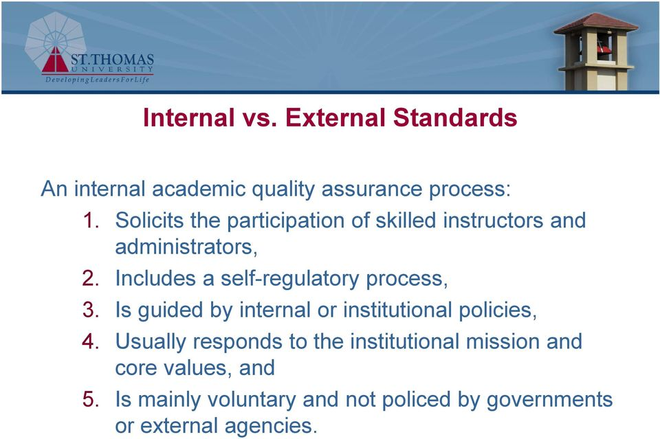 Includes a self-regulatory process, 3. Is guided by internal or institutional policies, 4.