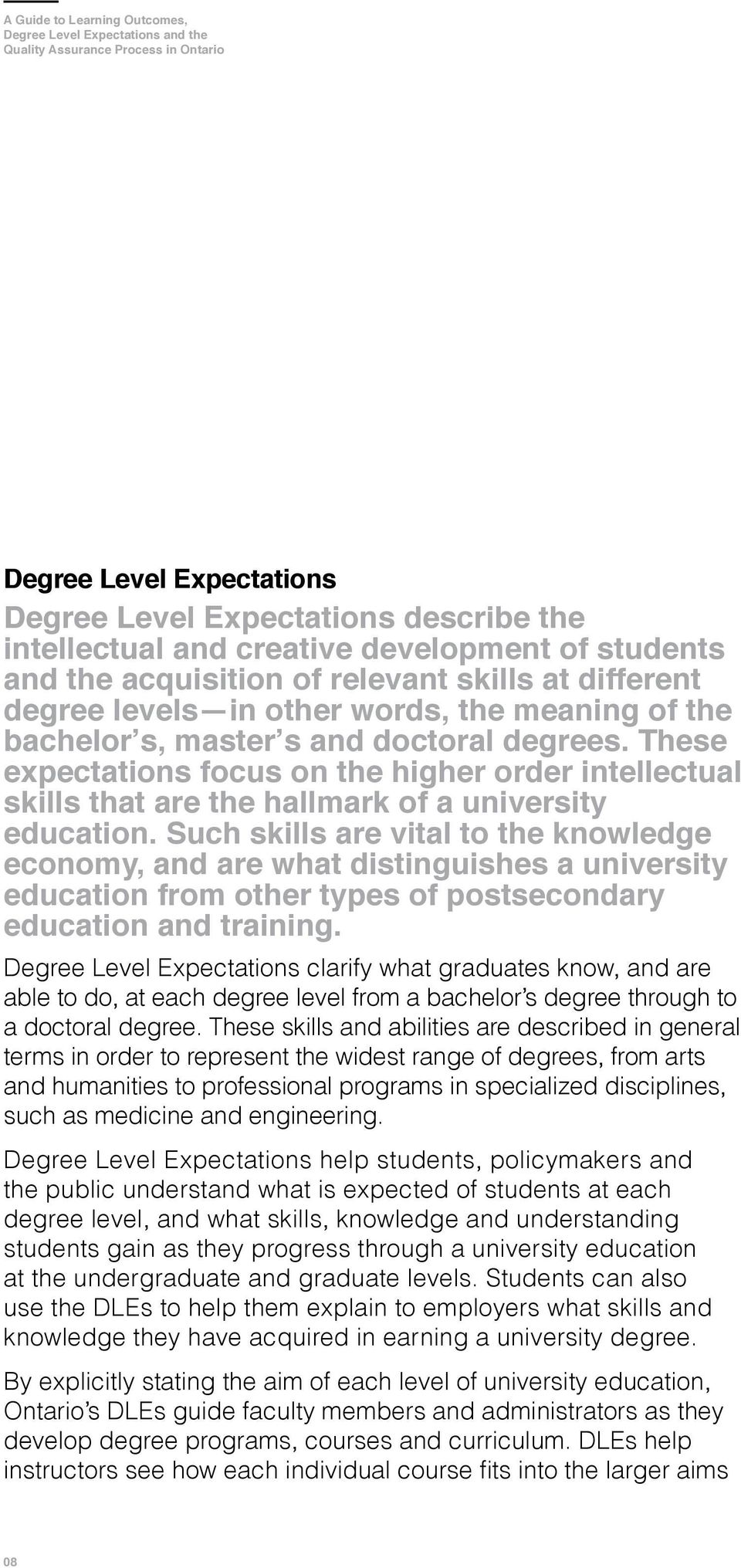 These expectations focus on the higher order intellectual skills that are the hallmark of a university education.