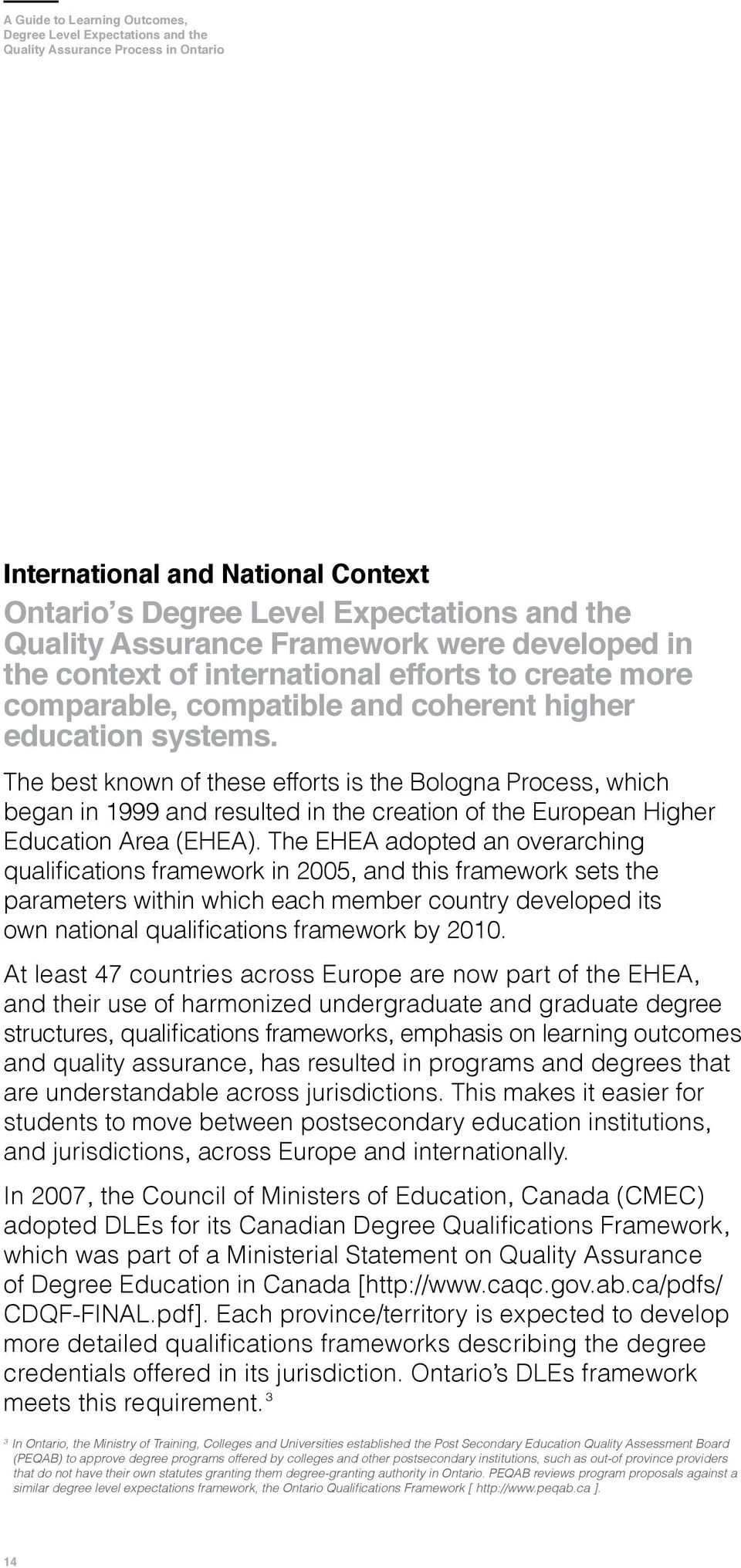 The best known of these efforts is the Bologna Process, which began in 1999 and resulted in the creation of the European Higher Education Area (EHEA).