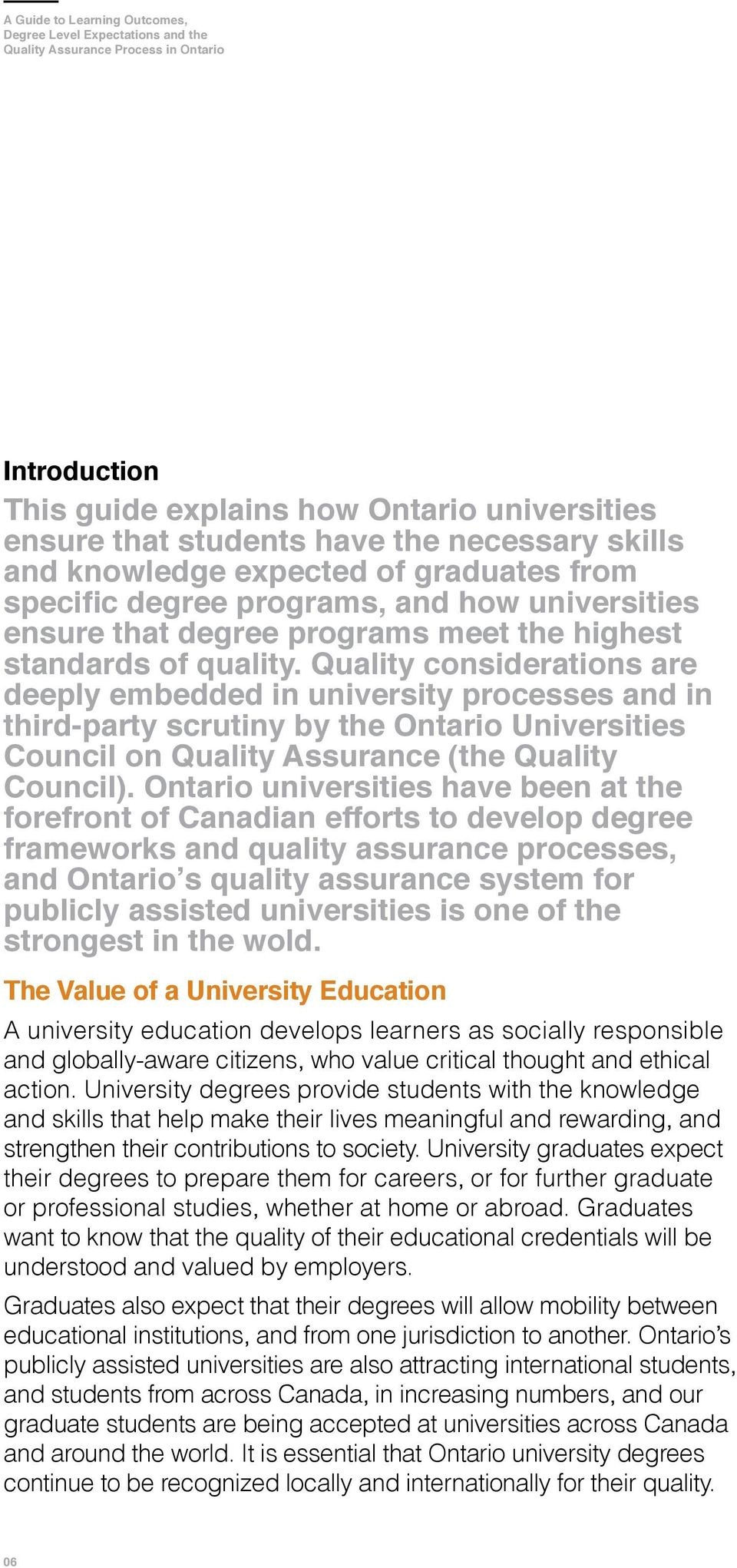 Quality considerations are deeply embedded in university processes and in third-party scrutiny by the Ontario Universities Council on Quality Assurance (the Quality Council).