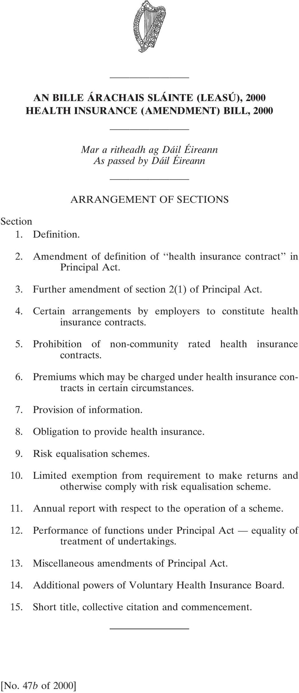 Certain arrangements by employers to constitute health insurance contracts. 5. Prohibition of non-community rated health insurance contracts. 6.