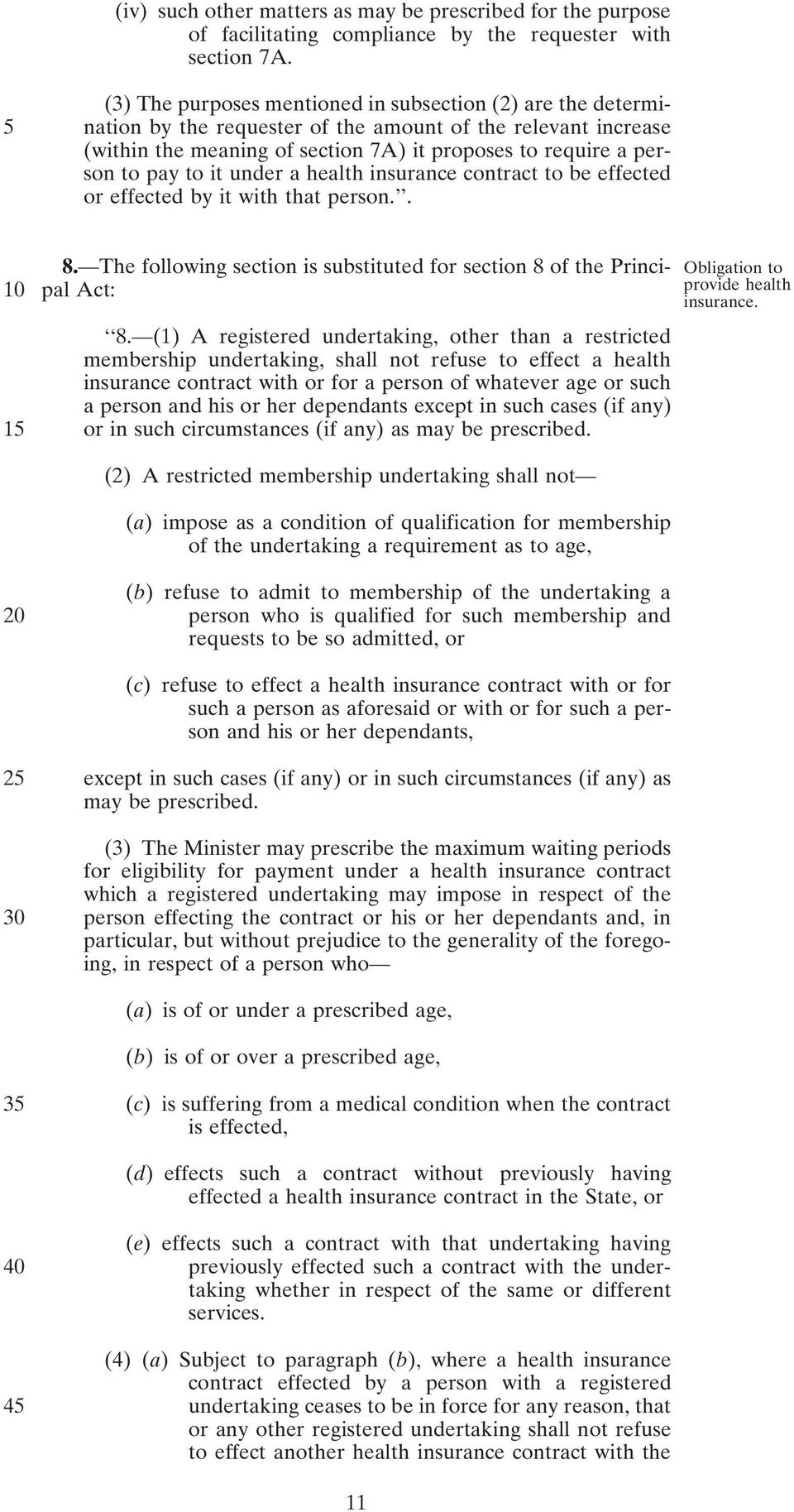 to it under a health insurance contract to be effected or effected by it with that person.. 10 15 8. The following section is substituted for section 8 of the Principal Act: 8.