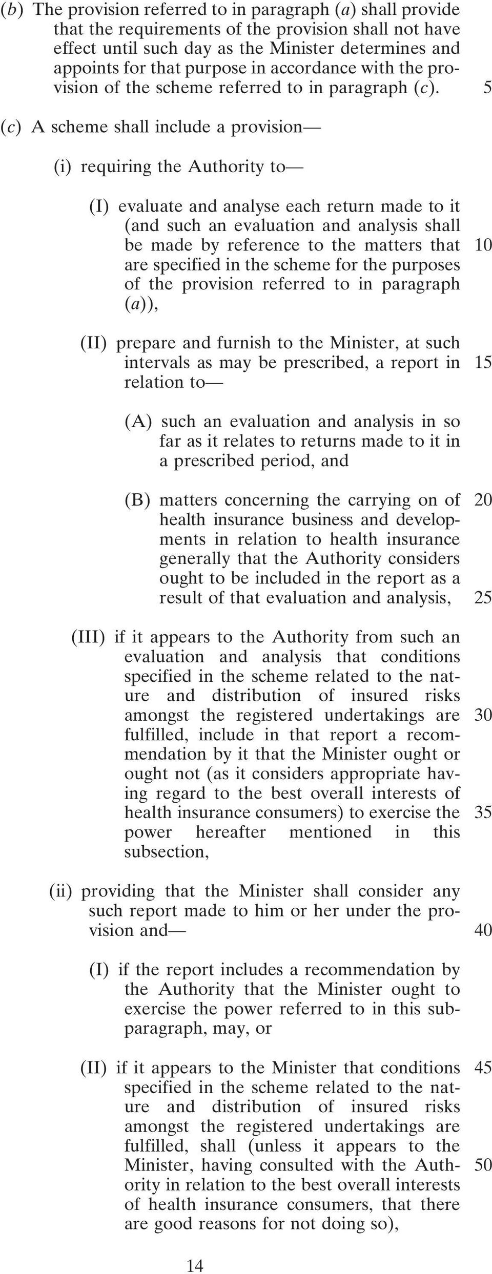 5 (c) A scheme shall include a provision (i) requiring the Authority to (I) evaluate and analyse each return made to it (and such an evaluation and analysis shall be made by reference to the matters