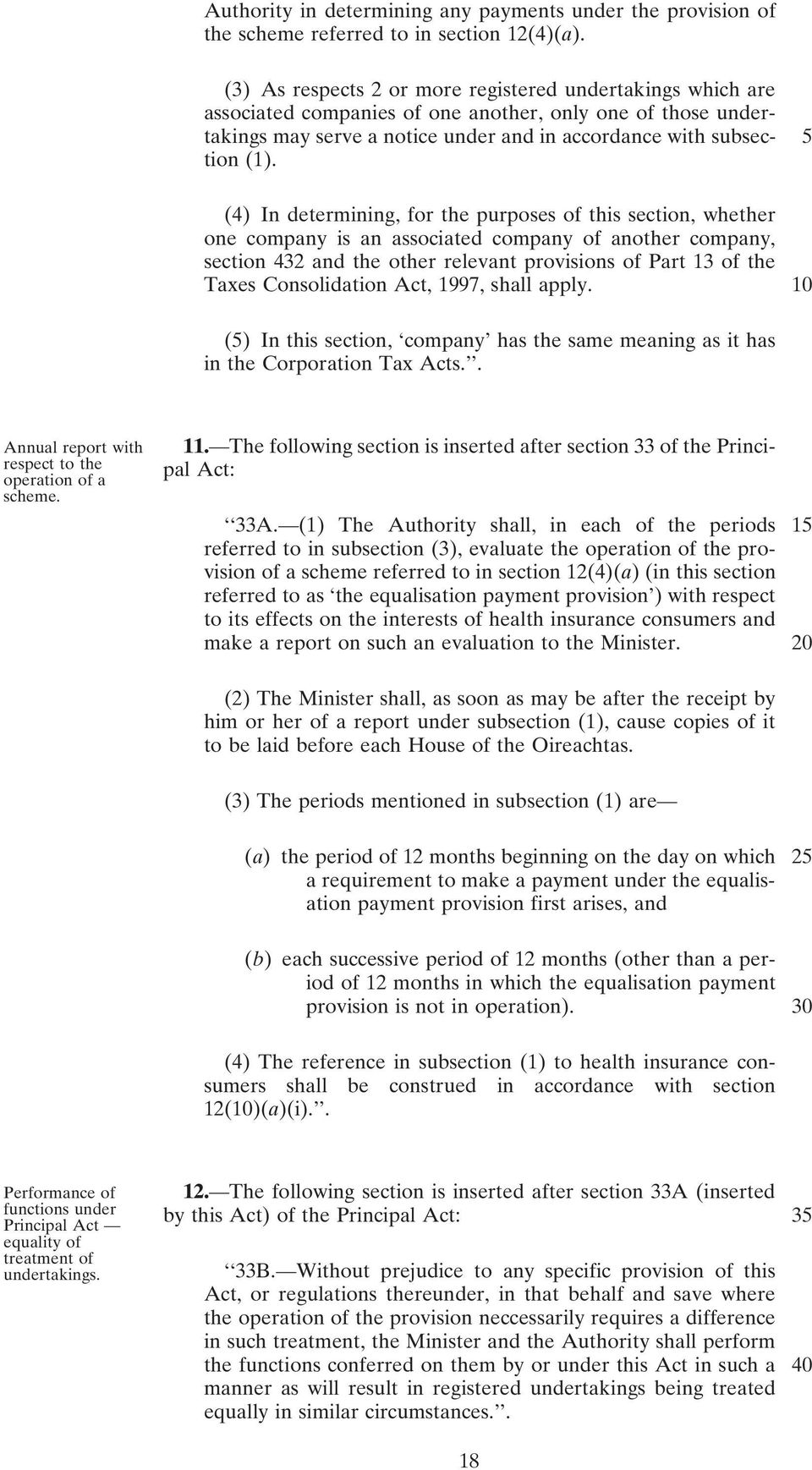 (4) In determining, for the purposes of this section, whether one company is an associated company of another company, section 432 and the other relevant provisions of Part 13 of the Taxes