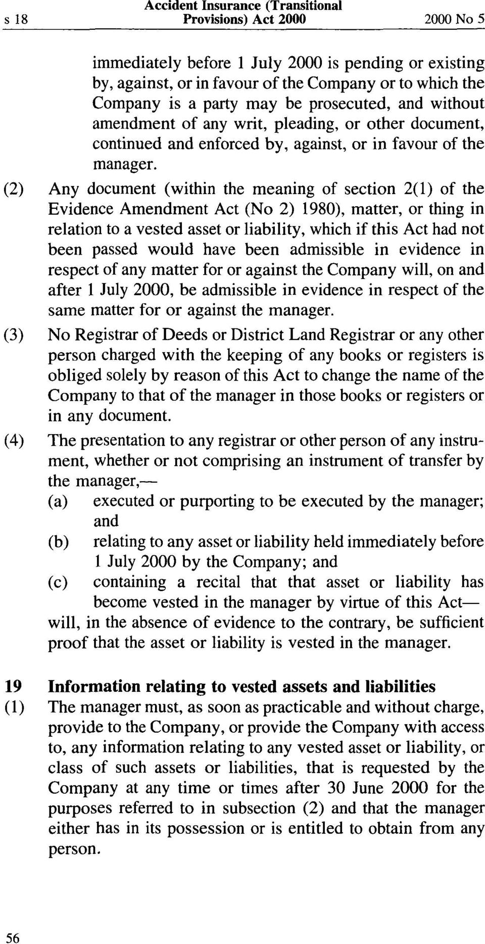 (2) Any document (within the meaning of section 2(1) of the Evidence Amendment Act (No 2) 1980), matter, or thing in relation to a vested asset or liability, which if this Act had not been passed
