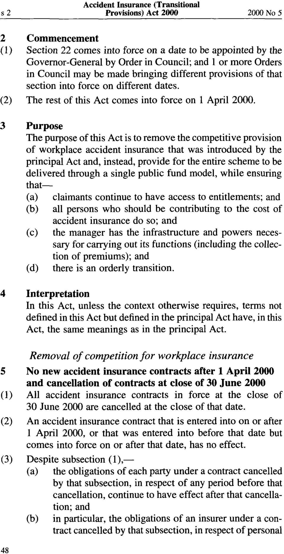 3 Purpose The purpose of this Act is to remove the competitive provision of workplace accident insurance that was introduced by the principal Act and, instead, provide for the entire scheme to be