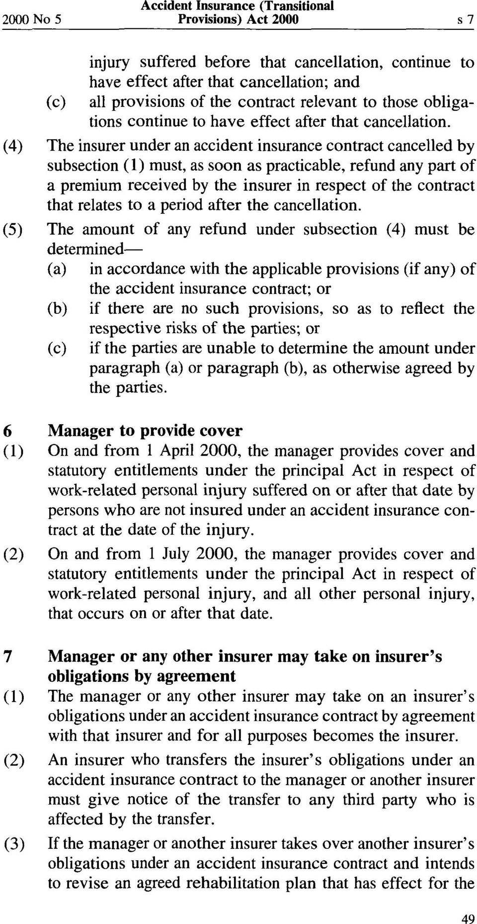 (4) The insurer under an accident insurance contract cancelled by subsection (1) must, as soon as practicable, refund any part of a premium received by the insurer in respect of the contract that