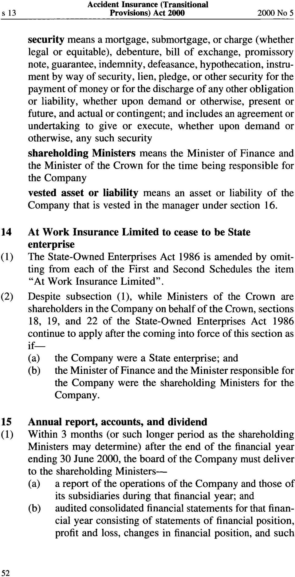 present or future, and actual or contingent; and includes an agreement or undertaking to give or execute, whether upon demand or otherwise, any such security shareholding Ministers means the Minister