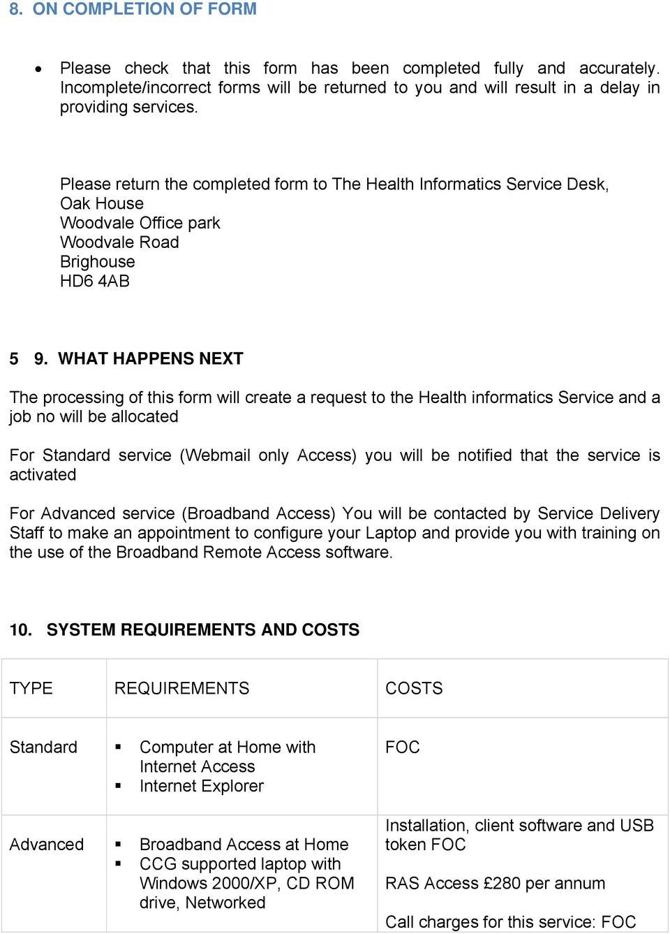 WHAT HAPPENS NEXT The processing of this form will create a request to the Health informatics Service and a job no will be allocated For Standard service (Webmail only Access) you will be notified