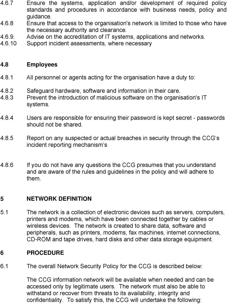 Employees 4.8.1 All personnel or agents acting for the organisation have a duty to: 4.8.2 Safeguard hardware, software and information in their care. 4.8.3 Prevent the introduction of malicious software on the organisation's IT systems.