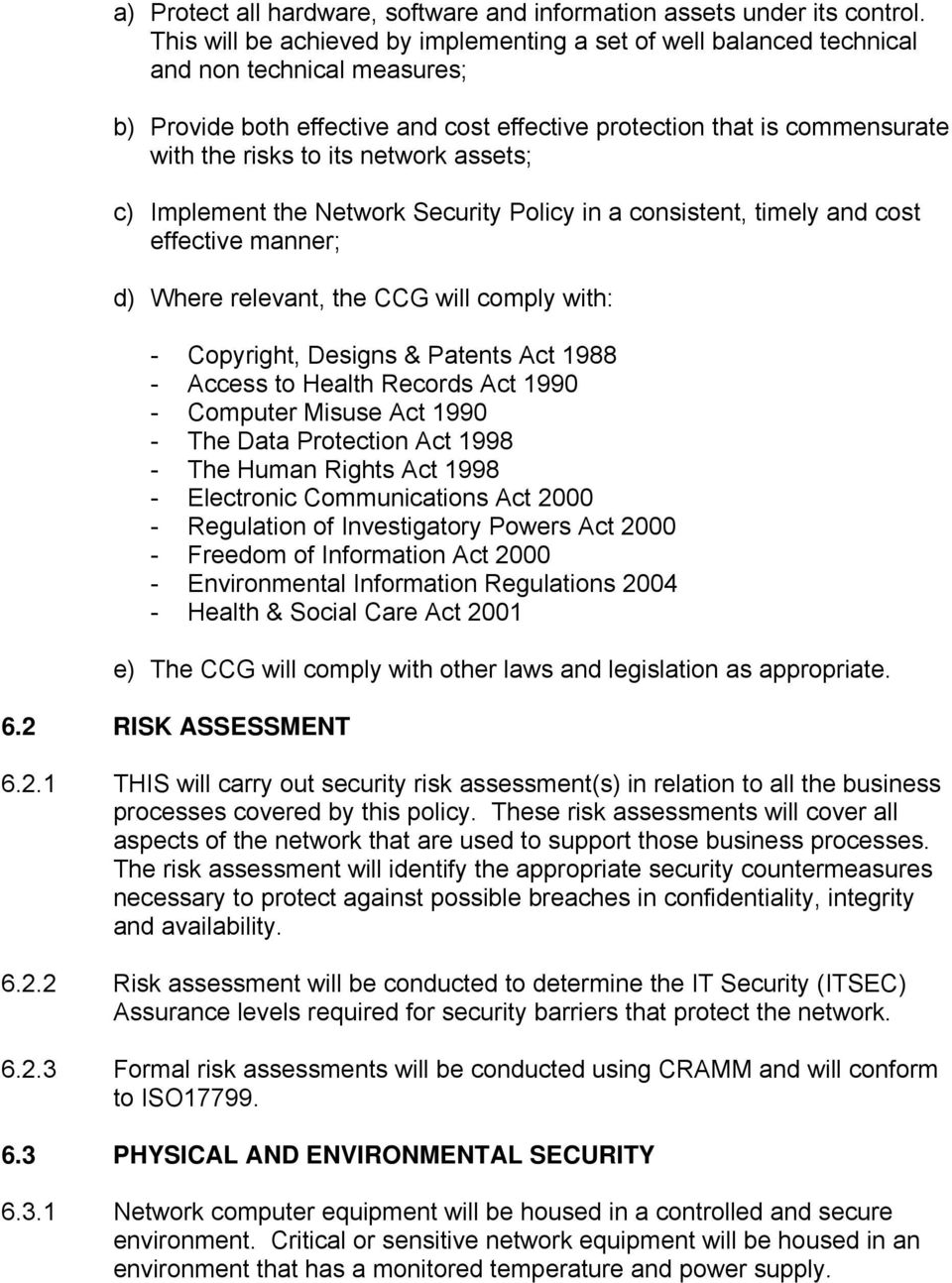 network assets; c) Implement the Network Security Policy in a consistent, timely and cost effective manner; d) Where relevant, the CCG will comply with: - Copyright, Designs & Patents Act 1988 -