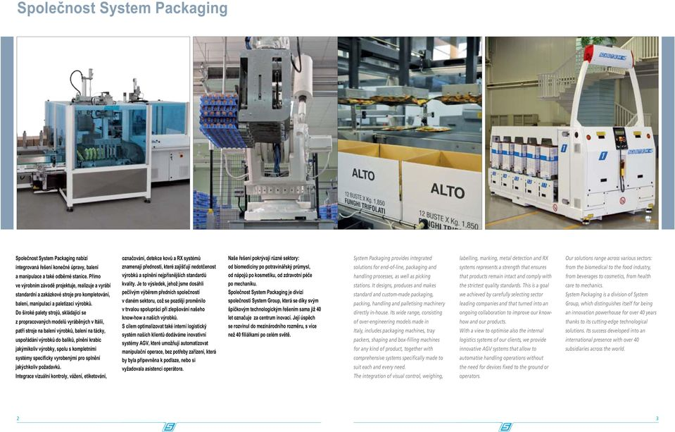 Its wide range, consisting of over-engineering models made in Italy, includes packaging machines, tray packers, shaping and box-filling machines for any kind of product, together with comprehensive