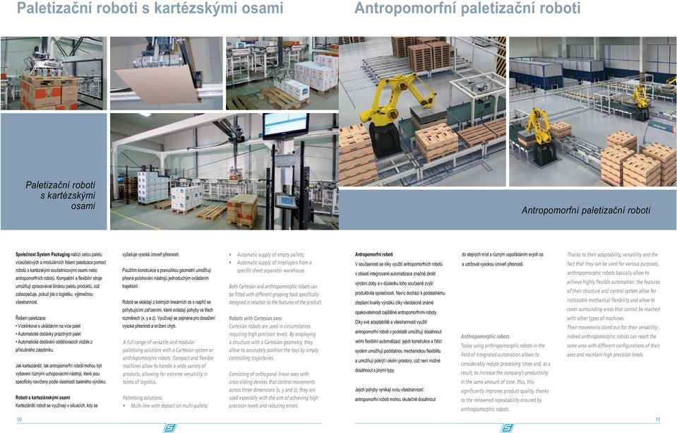 Palletising solutions: Multi-line with deposit on multi-pallets; Automatic supply of empty pallets; Automatic supply of interlayers from a specific sheet separator warehouse.