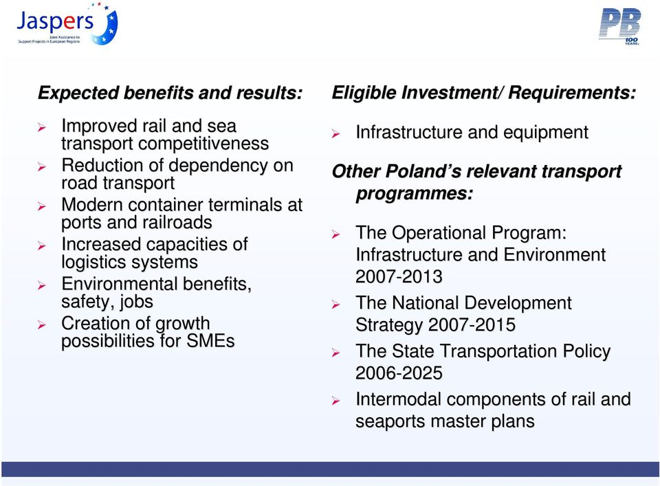 Requirements: Infrastructure and equipment Other Poland s s relevant transport programmes: The Operational Program: Infrastructure and Environment 2007-2013