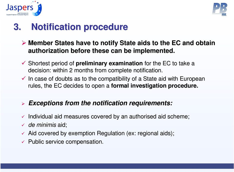 In case of doubts as to the compatibility of a State aid with European rules, the EC decides to open a formal investigation procedure.
