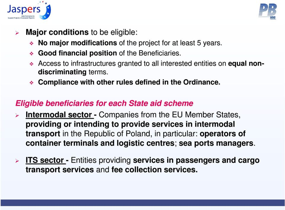 Eligible beneficiaries for each State aid scheme Intermodal sector - Companies from the EU Member States, providing or intending to provide services in intermodal transport