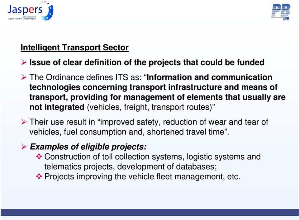 transport routes) Their use result in improved safety, reduction of wear and tear of vehicles, fuel consumption and, shortened travel time.
