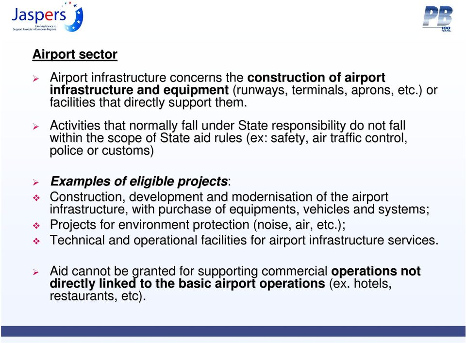 Construction, development and modernisation of the airport infrastructure, with purchase of equipments, vehicles and systems; s; Projects for environment protection (noise, air, etc.