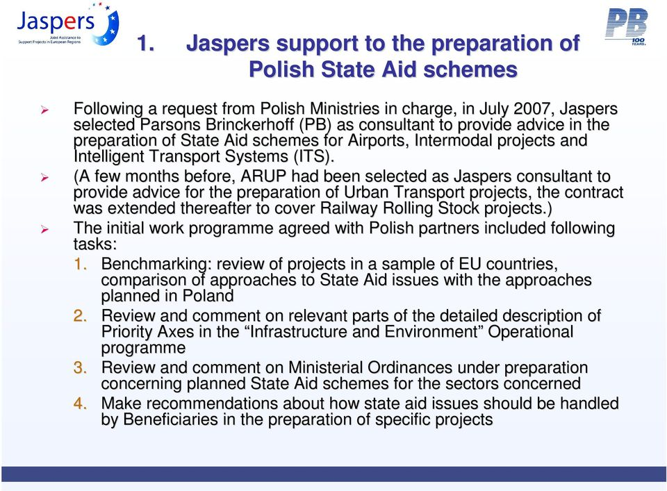 (A few months before, ARUP had been selected as Jaspers consultant nt to provide advice for the preparation of Urban Transport projects, the contract was extended thereafter to cover Railway Rolling