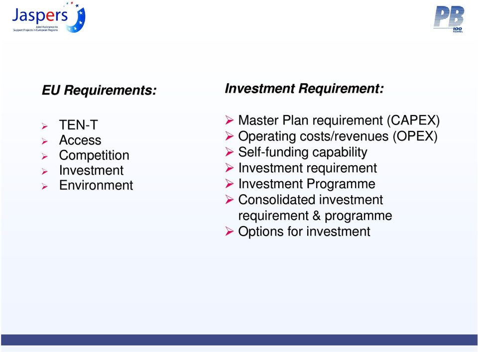 costs/revenues (OPEX) Self-funding funding capability Investment