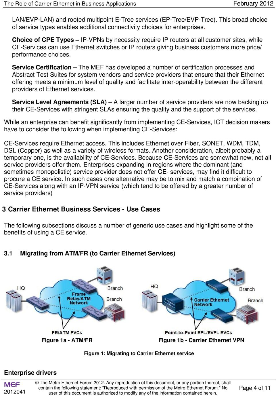 Service Certification The has developed a number of certification processes and Abstract Test Suites for system vendors and service providers that ensure that their Ethernet offering meets a minimum