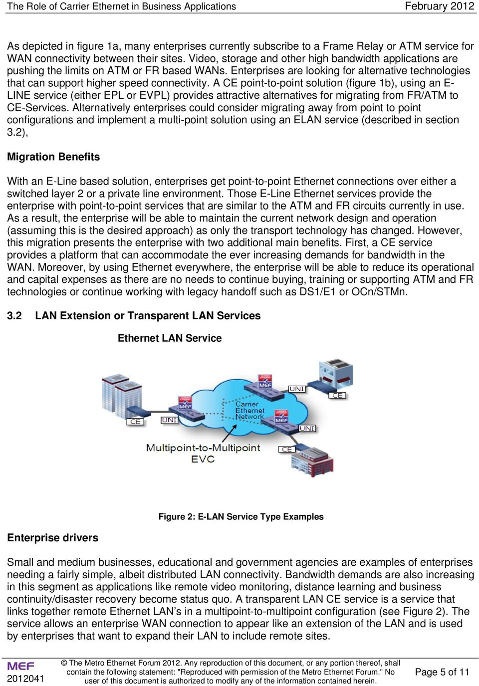 A CE point-to-point solution (figure 1b), using an E- LINE service (either EPL or EVPL) provides attractive alternatives for migrating from FR/ATM to CE-Services.
