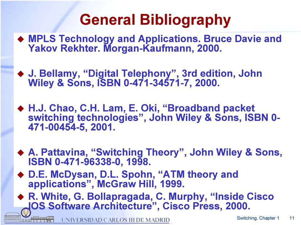 Oki, Broadband packet switching technologies, John Wiley & Sons, ISBN 0-471-00454-5, 2001. A.