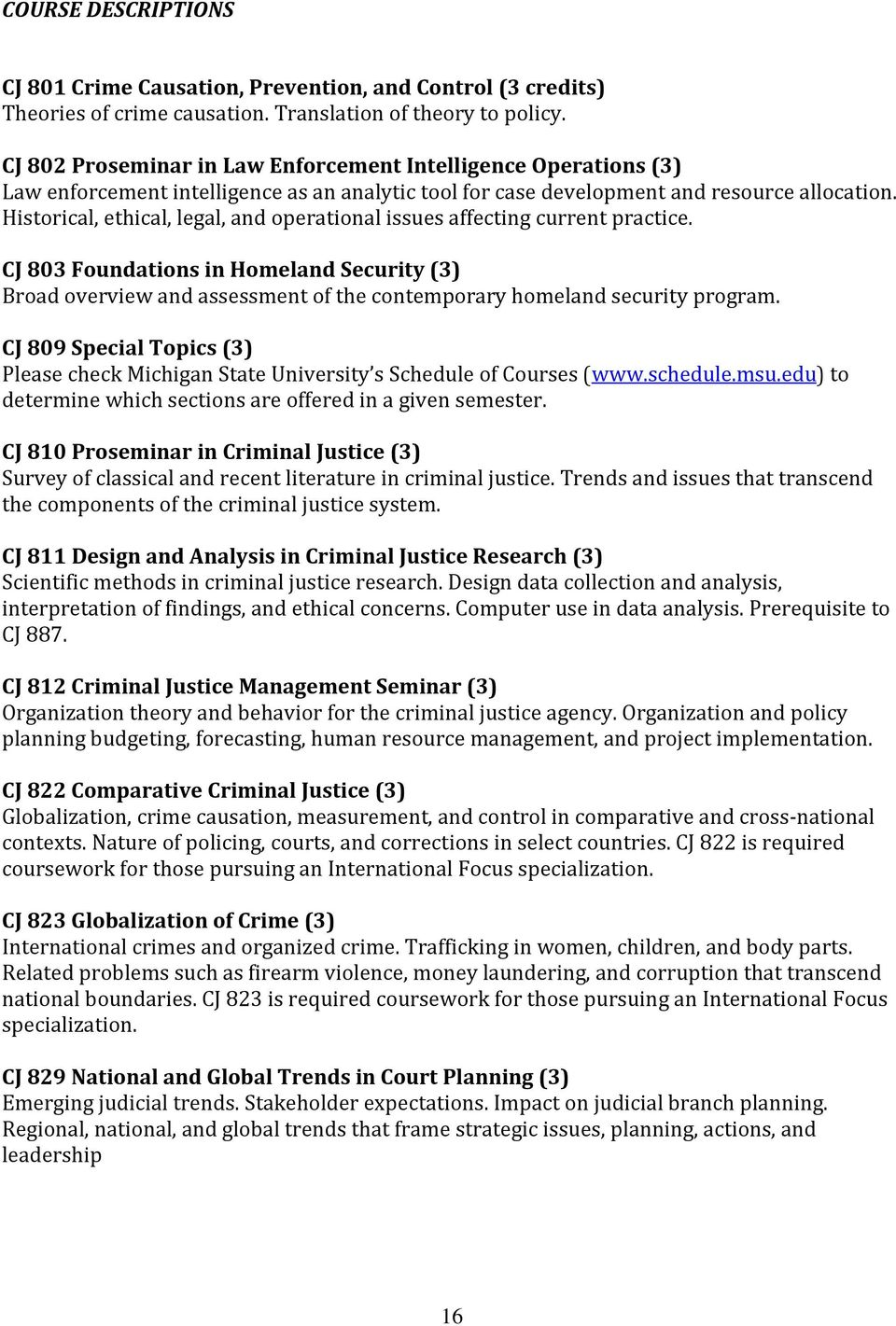 Historical, ethical, legal, and operational issues affecting current practice. CJ 803 Foundations in Homeland Security (3) Broad overview and assessment of the contemporary homeland security program.