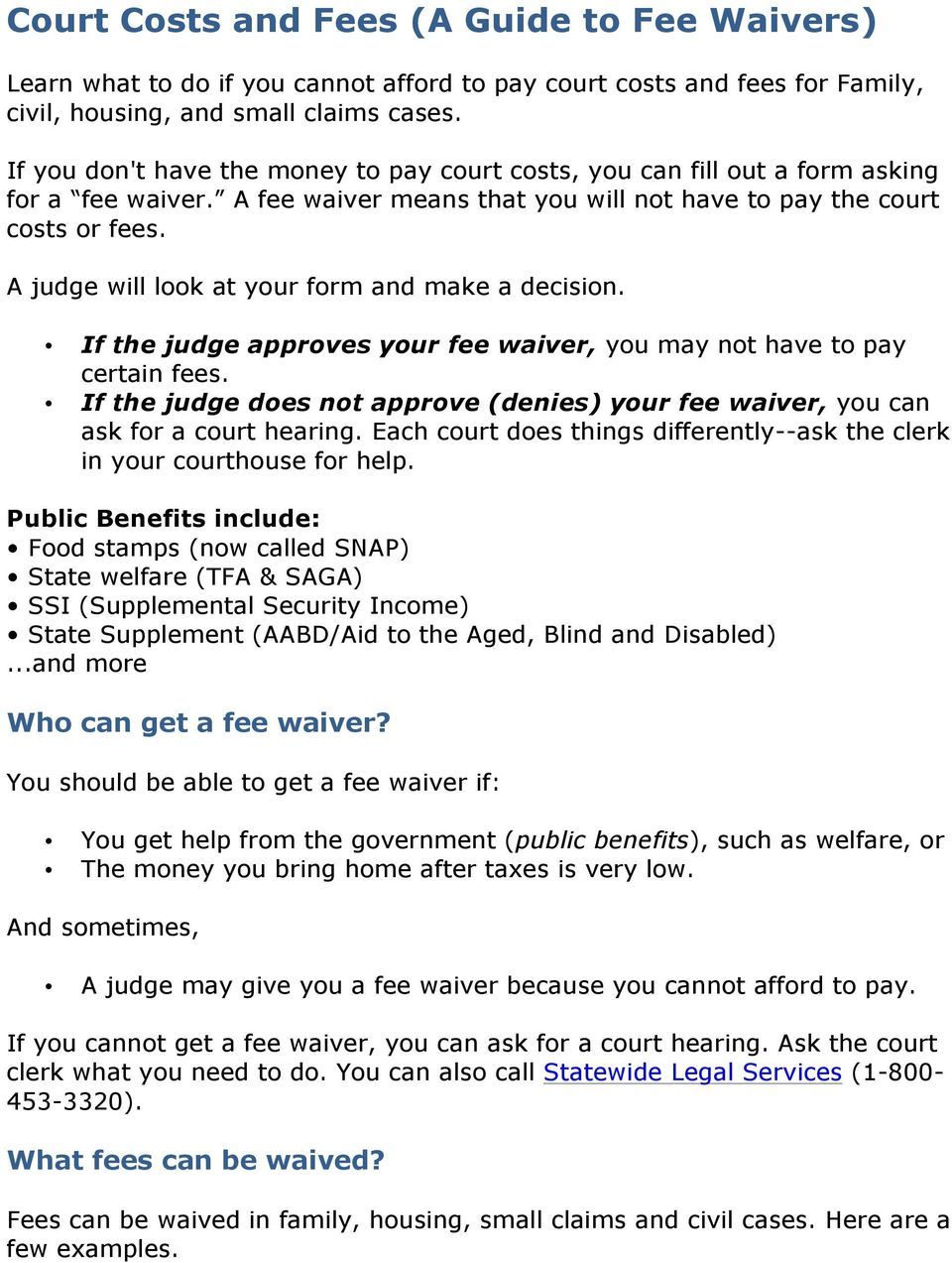 A judge will look at your form and make a decision. If the judge approves your fee waiver, you may not have to pay certain fees.