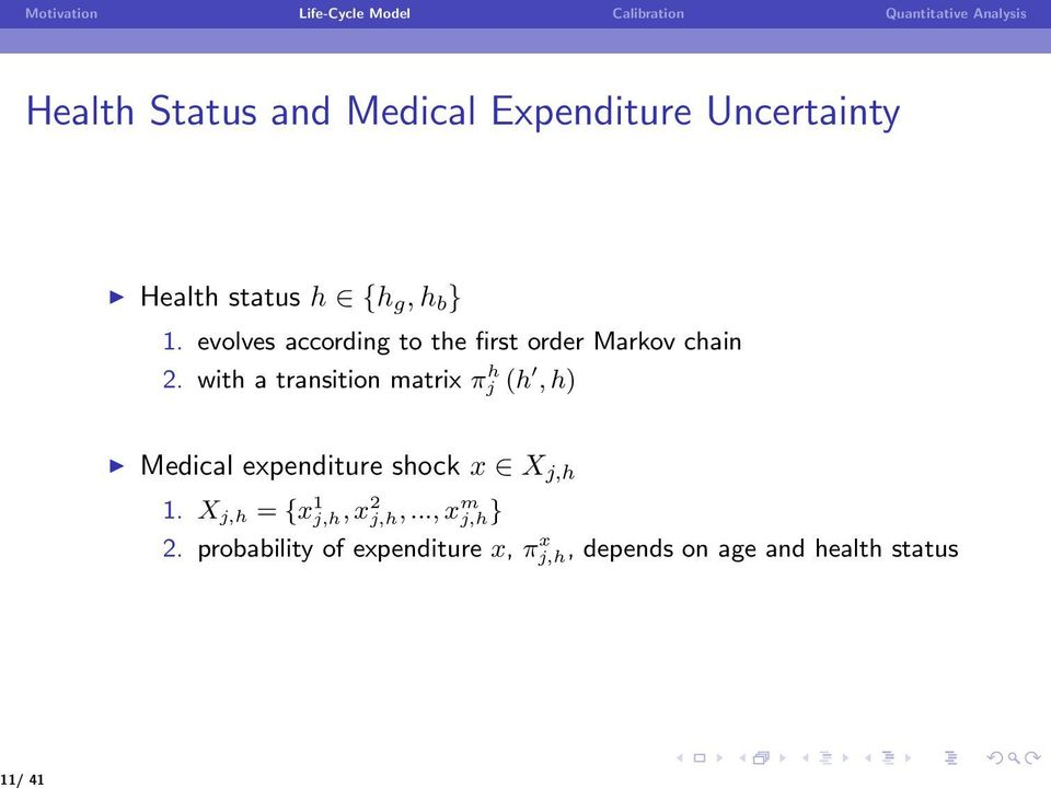 with a transition matrix π h j (h, h) Medical expenditure shock x X j,h 1.