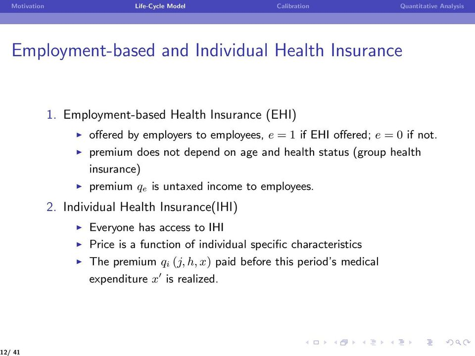 premium does not depend on age and health status (group health insurance) premium qe is untaxed income to employees. 2.
