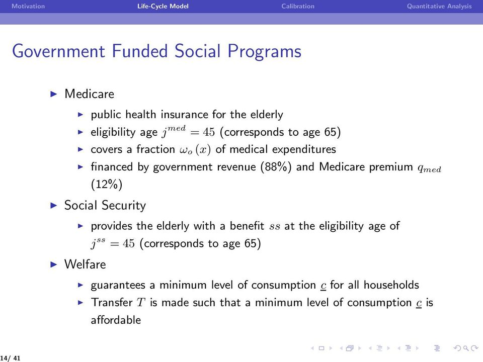 Social Security provides the elderly with a benefit ss at the eligibility age of j ss = 45 (corresponds to age 65) Welfare