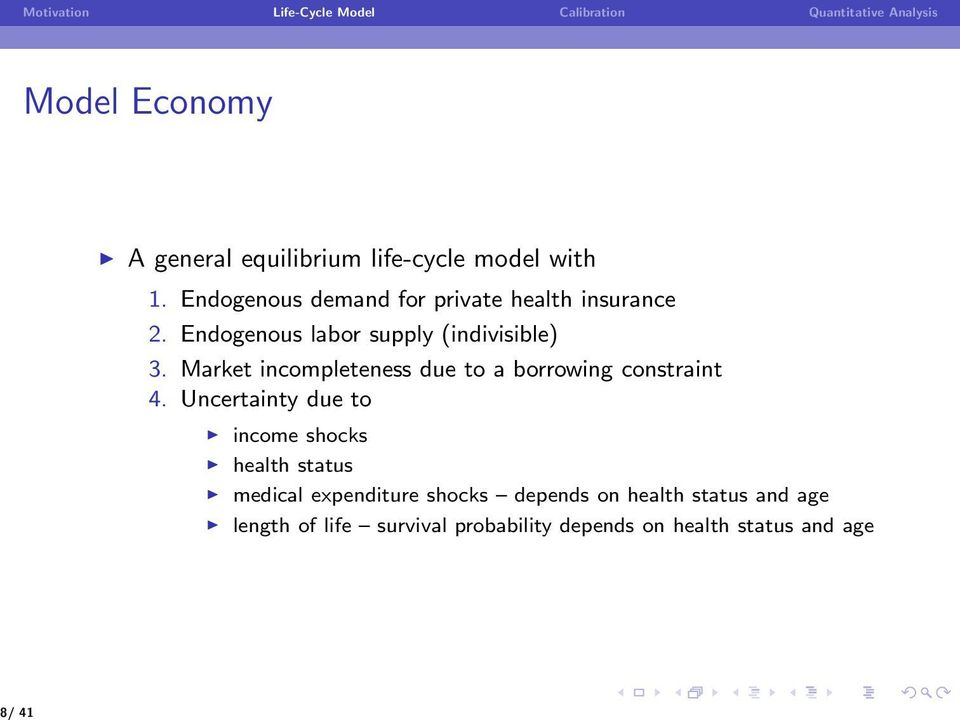 Endogenous labor supply (indivisible) 3. Market incompleteness due to a borrowing constraint 4.