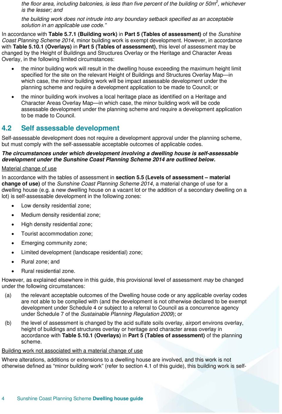 1 (Building work) in Part 5 (Tables of assessment) of the Sunshine Coast Planning Scheme 2014, minor building work is exempt development. However, in accordance with Table 5.10.