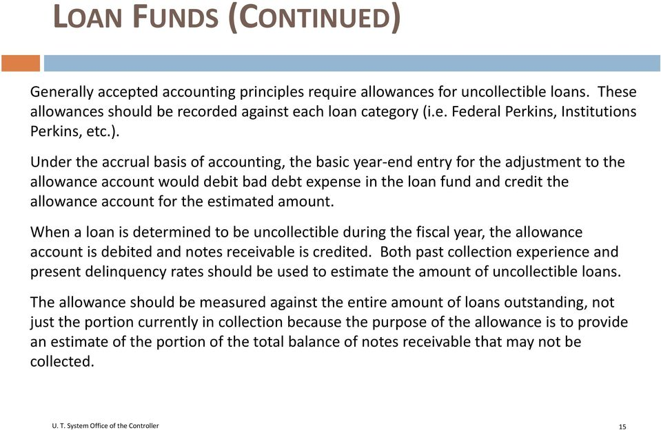 estimated amount. When a loan is determined to be uncollectible during the fiscal year, the allowance account is debited and notes receivable is credited.