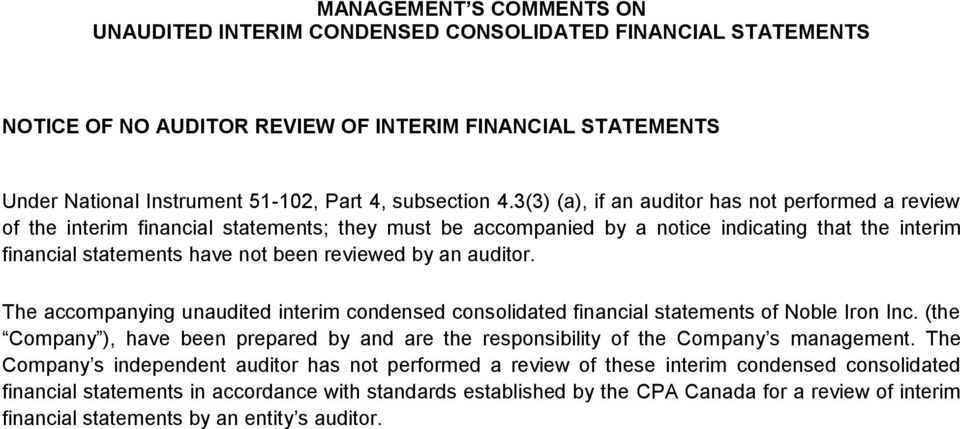 by an auditor. The accompanying unaudited interim condensed consolidated financial statements of Noble Iron Inc.