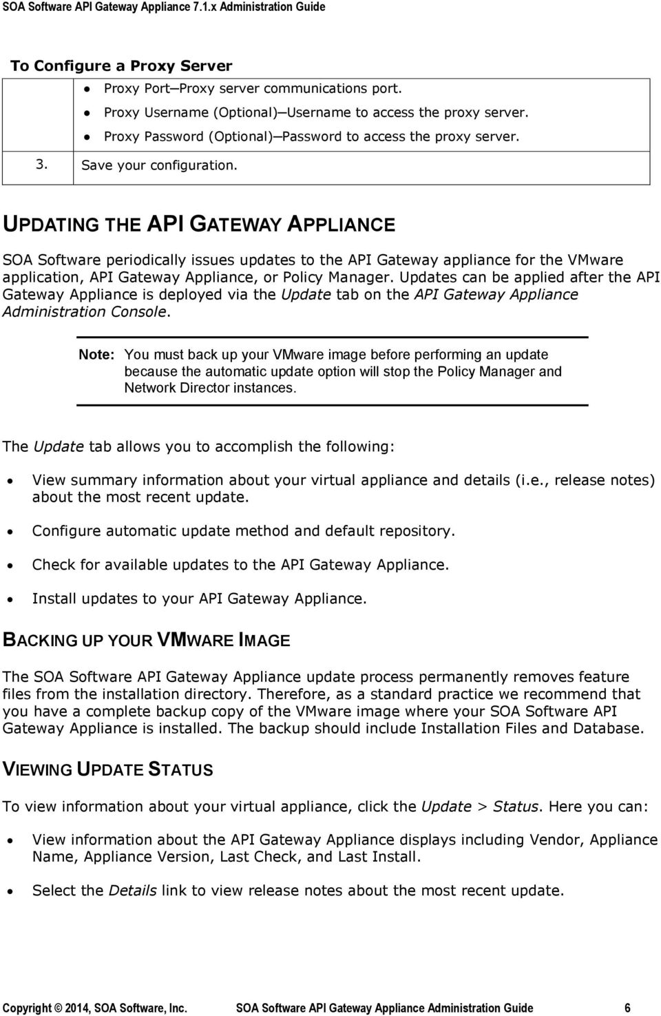 UPDATING THE API GATEWAY APPLIANCE SOA Software periodically issues updates to the API Gateway appliance for the VMware application, API Gateway Appliance, or Policy Manager.