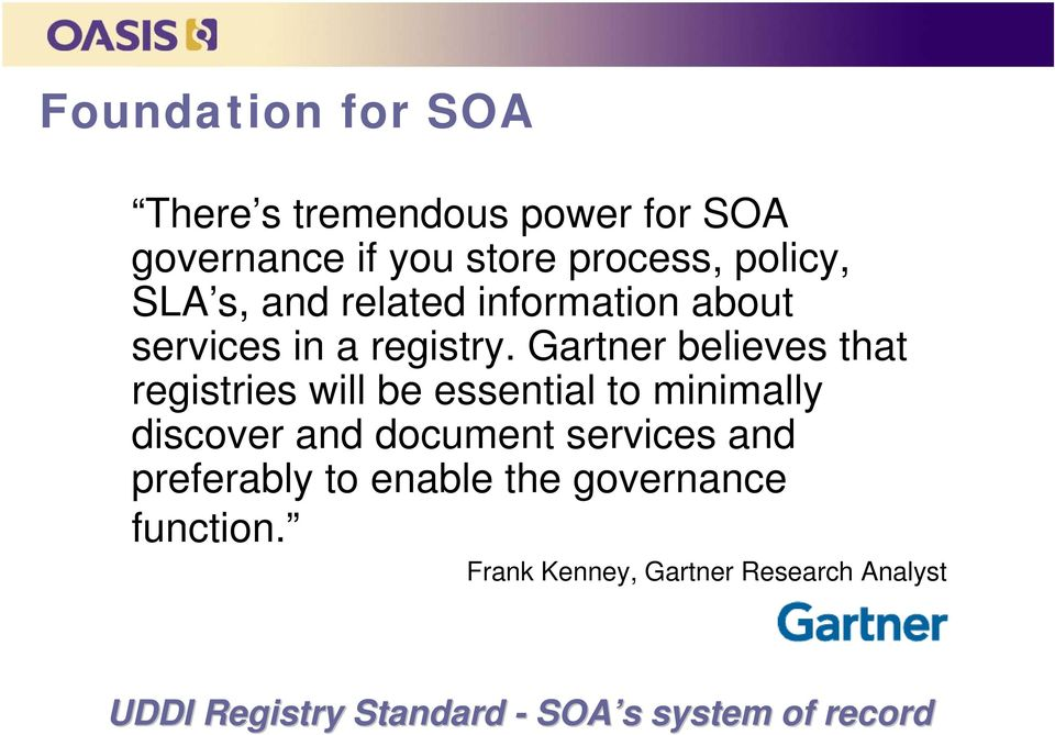 Gartner believes that registries will be essential to minimally discover and document services