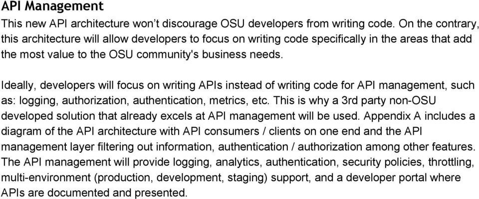 Ideally, developers will focus on writing APIs instead of writing code for API management, such as: logging, authorization, authentication, metrics, etc.